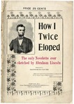 How I Twice Eloped :an Indiana Idyll /suggested by Abraham Lincoln ; elaborated by Catherine Eaves.