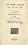 Abraham Lincoln, Feb. 12, 1809--Apr. 15, 1865 :a Short List of Books for School Use, Contained in the Public Library of the City of Boston.