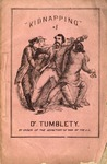 A few passages in the life of Dr. Francis Tumblety, the Indian Herb Doctor : Including His Experience in the Old Capitol Prison, to which He was Consigned with a Wanton Disregard to Justice and Liberty, by Order of Edwin Stanton, Secretary of War : also Journalistic and Documentary Vindication of His Name and Fame, and Professional Testimonials Respectfully Inscribed to the American Public.