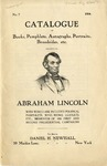Catalogue of Books, Pamphlets, Autographs, Portraits, Broadsides, etc.,Relating to Abraham Lincoln, with Which are Included Political Pamphlets, Song Books, Leaflets, etc., Mementos of His First and Second Presidential Campaigns.
