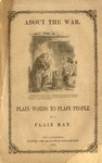 About the war : plain words to plain people / by a plain man.