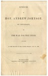 Speech of Hon. Andrew Johnson, of Tennessee, on the war for the Union / delivered in the Senate of the United States, July 27, 1861.