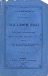 Proceedings at the organization of the Loyal National League at the Cooper Institute, Friday evening, March 20th, 1863 : speeches by Gen. Cochrane, Gen. Hamilton, Hon. Roscoe Conkling, and Senator Foster, of Conn.