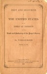 Debt and resources of the United States : and the effect of secession upon the trade and industry of the loyal states / by Dr. William Elder.