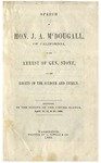 Speech of Hon. J.A. McDougall, of California : on the arrest of Gen. Stone, and the rights of the soldier and citizen, delivered in the Senate of the United States, April 15, 16, & 22, 1862.