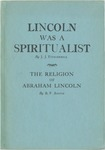 Lincoln was a spiritualist; The religion of Abraham Lincoln