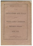 Annual catalogue of the instructors and pupils in the Young Ladies' Institute, Springfield, Illinois. July, 1851