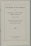 The battle of New Market and the cadets of the Virginia Military Institute, May 15, 1864; salient features of the battle in connection with the part taken by the cadets, with map of battle-field and key