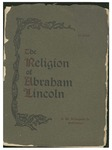 The religion of Abraham Lincoln; correspondence between General Charles H.T. Collis and Colonel Robert G. Ingersoll. With appendix, containing interesting anecdotes by Major-General Daniel E. Sickles and Hon. Oliver S. Munsell.