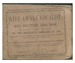 The wide-awake vocalist : or, Rail splitters' song book : words and music for the Republican campaign of 1860 : embracing a great variety of songs, solos, duets, and choruses, arranged for piano or melodeon