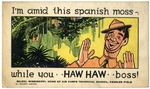 I'm Amid This Spanish Moss-. While You.. HAW HAW.. Boss!